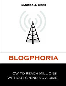 Blogphoria How to Reach Millions of People without Spending a Dime by Sandra Beck